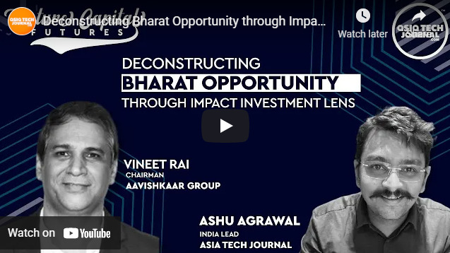 Deconstructing The Bharat Opportunity Through Impact Investing | Asia Tech Journal Interview with Vineet Rai